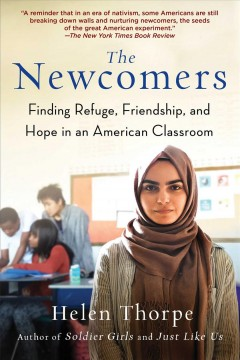 The newcomers : finding refuge, friendship, and hope in an American classroom