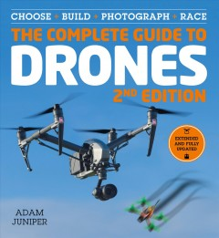 The Complete Guide to Drones: Build, Choose, Photograph, Race