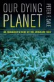 Go to record Our dying planet : an ecologist's view of the crisis we face