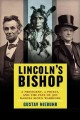 Go to record Lincoln's bishop : a president, a priest, and the fate of ...