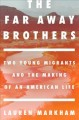 Go to record The far away brothers : two young migrants and the making ...