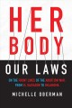 Go to record Her body, our laws : on the front lines of the abortion wa...