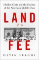 Go to record Land of the fee : hidden costs and the decline of the Amer...