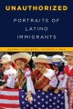 Go to record Unauthorized : portraits of latino immigrants